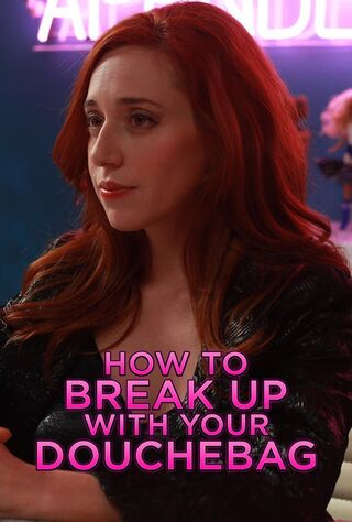 How To Break Up With Your Douchebag (2017) Main Poster