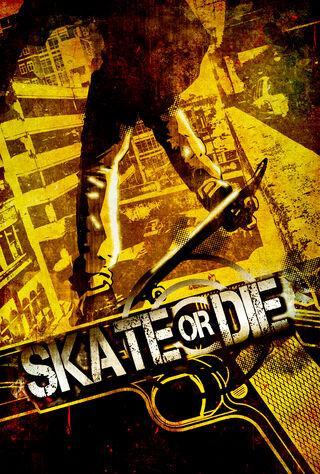 Skate Or Die (2008) Main Poster